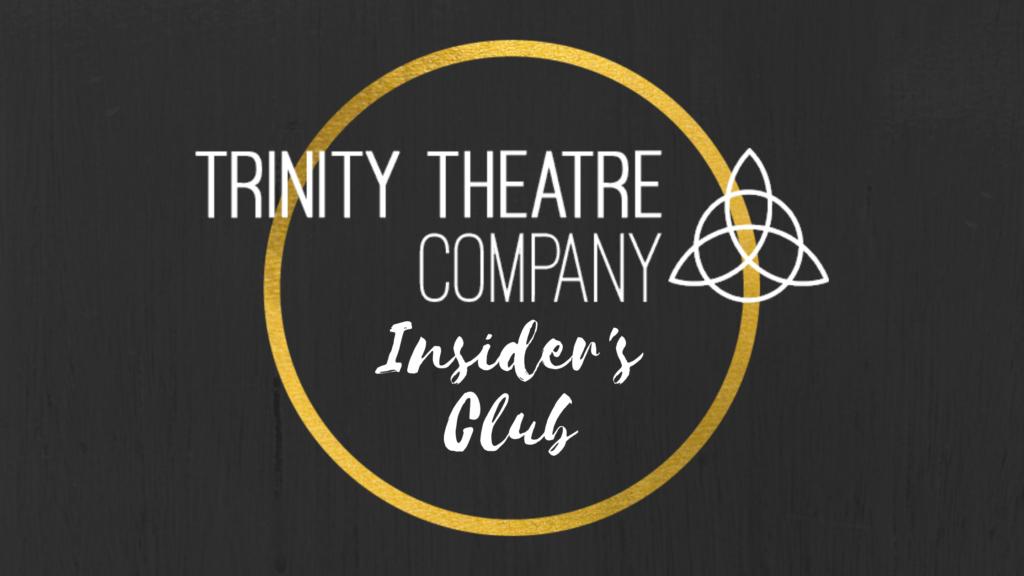 Trinity Theatre Company Insider's Club